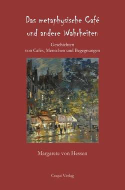 Das metaphysische Café und andere Wahrheiten von von Hessen,  Margarete
