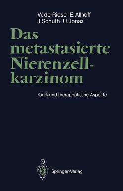 Das metastasierte Nierenzellkarzinom von Allhoff,  Ernst, Atzpodien,  J., Jonas,  Udo, Kirchner,  H., Riese,  Werner de, Schuth,  Julius, Stief,  C.G.