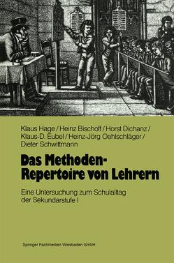 Das Methoden-Repertoire von Lehrern von Bischoff,  Heinz, Dichanz,  Horst, Eubel,  Klaus-D., Hage,  Klaus, Oehlschläger,  Heinz-Jörg, Schwittmann,  Dieter