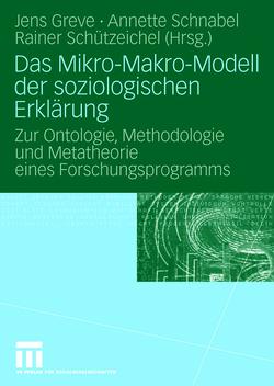 Das Mikro-Makro-Modell der soziologischen Erklärung von Greve,  Jens, Schnabel,  Annette, Schützeichel,  Rainer