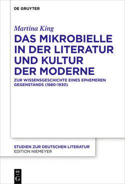 Das Mikrobielle in der Literatur und Kultur der Moderne von King,  Martina