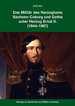 Das Militär des Herzogtums SWachsen-Coburg und Gotha unter Herzog Ernst II. (1844-1867) von Heer,  Ulrich