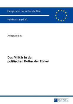 Das Militär in der politischen Kultur der Türkei von Bilgin,  Ayhan