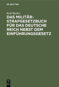 Das Militär-Strafgesetzbuch für das Deutsche Reich nebst dem Einführungsgesetz von Hecker,  Karl