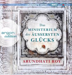Das Ministerium des äußersten Glücks von Blum,  Gabriele, Grube,  Anette, Roy,  Arundhati