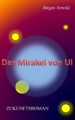 Das Mirakel von Ui von Arnold,  Jürgen
