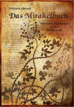 Das Mirakelbuch. Historische Erzählungen aus dem Westerwald von Abresch,  Michaela
