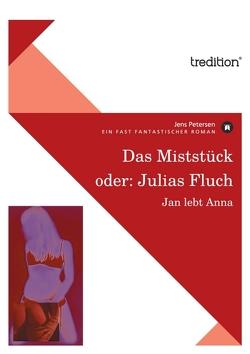 Das Miststück oder: Julias Fluch von Petersen,  Jens