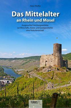 Das Mittelalter an Rhein und Mosel von Dr. Pfeiffer,  Peter
