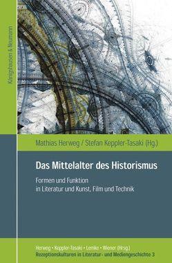Das Mittelalter des Historismus von Herweg,  Mathias, Kappler-Tasaki,  Stefan