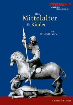 Das Mittelalter für Kinder von Mick,  Elisabeth, Noelke,  Peter, Westermann-Angerhausen,  Hiltrud