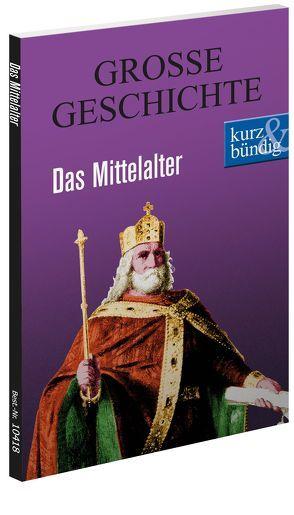 Das Mittelalter  GROSSE GESCHICHTE von Eisenmann,  Johann