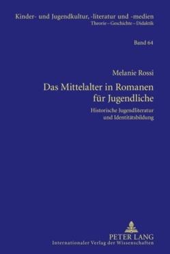 Das Mittelalter in Romanen für Jugendliche von Rossi,  Melanie