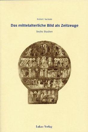 Das mittelalterliche Bild als Zeitzeuge von Suckale,  Robert
