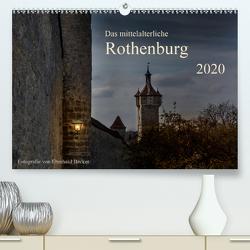 Das mittelalterliche Rothenburg (Premium, hochwertiger DIN A2 Wandkalender 2020, Kunstdruck in Hochglanz) von Becker,  Eberhard