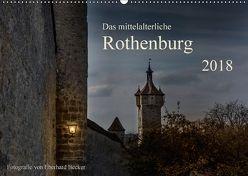Das mittelalterliche Rothenburg (Wandkalender 2018 DIN A2 quer) von Becker,  Eberhard