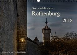 Das mittelalterliche Rothenburg (Wandkalender 2018 DIN A3 quer) von Becker,  Eberhard