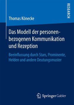 Das Modell der personenbezogenen Kommunikation und Rezeption von Könecke,  Thomas