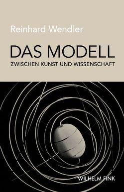 Das Modell zwischen Kunst und Wissenschaft von Wendler,  Reinhard