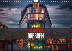 Das Moderne Dresden (Wandkalender 2018 DIN A4 quer) von Meutzner,  Dirk