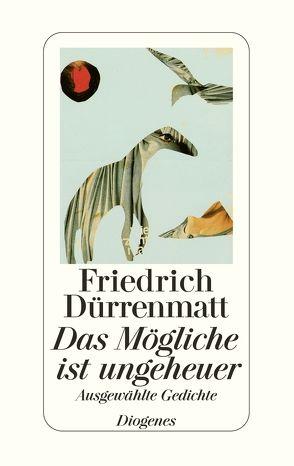 Das Mögliche ist ungeheuer von Dürrenmatt,  Friedrich