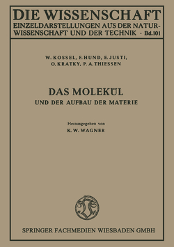 Das Molekül und der Aufbau der Materie von Hund,  F., Justi,  E., Kossel,  W., Kratky,  O., Thiessen,  P.A.