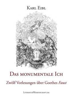 """Das monumentale Ich. Zwölf Vorlesungen über Goethes """"Faust"""". von Eibl,  Karl, Eibl,  Maximilian, Jannidis,  Fotis, Mellmann,  Katja"""