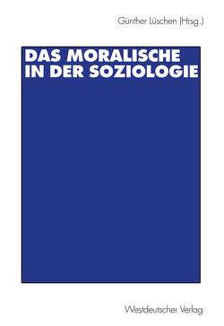 Das Moralische in der Soziologie von Lüschen,  Günther