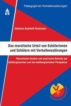 Das moralische Urteil von Schülerinnen und Schülern mit Verhaltensstörungen von Aschhoff-Hartmann,  Stefanie