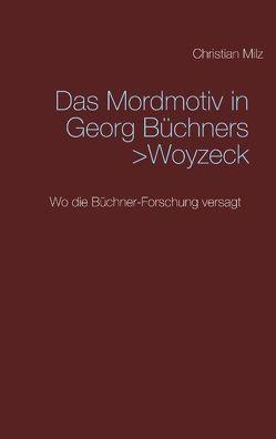 Das Mordmotiv in Georg Büchners >Woyzeck< von Milz,  Christian