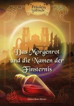 Das Morgenrot und die Namen der Finsternis von Spiegel,  Fräulein