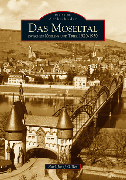 Das Moseltal zwischen Koblenz und Trier 1920-1950 von Gilles,  Karl-Josef
