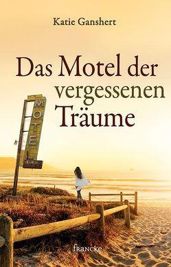 Das Motel der vergessenen Träume von Dziewas,  Dorothee, Ganshert,  Katie