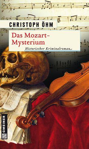 Das Mozart-Mysterium von Öhm,  Christoph