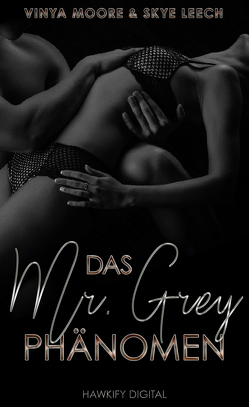 Das Mr. Grey Phänomen von Leech,  Skye, Moore,  Vinya