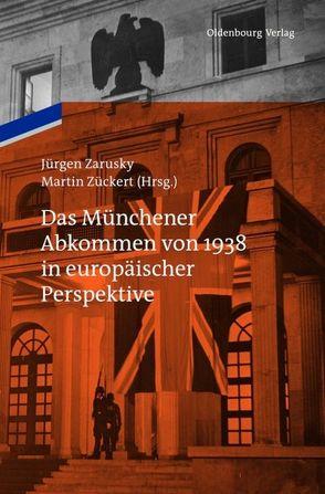 Das Münchener Abkommen von 1938 in europäischer Perspektive von Zarusky,  Jürgen, Zückert,  Martin