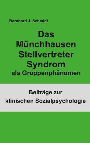 Das Münchhausen Stellvertreter Syndrom als Gruppenphänomen von Schmidt,  Bernhard J.