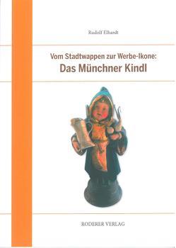 Das Münchner Kindl von Elhardt,  Rudolf