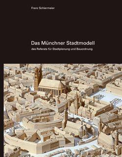 Das Münchner Stadtmodell von Schiermeier,  Franz