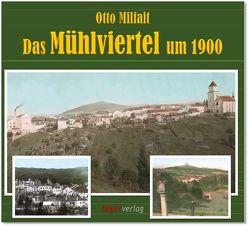 Das Mühlviertel um 1900 von Milfait,  Otto