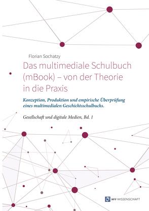 Das multimediale Schulbuch (mBook) – von der Theorie in die Praxis von Sochatzy,  Florian