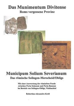 Das Munimentum Divitense – Roms vergessene Provinz: Municipum Solium Severianum von Kreft,  Robertina-Alexandra