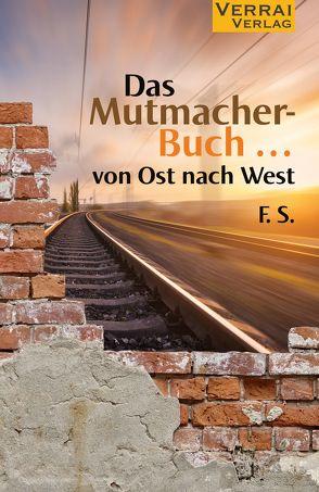 Das Muntermacherbuch … – von Ost nach West von F.S.