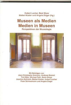 Das Museum als Medium – Medien im Museum von Küster,  Bärbel, Locher,  Hubert, Wyss,  Beat, Zieger,  Angela
