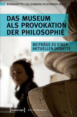 Das Museum als Provokation der Philosophie von Collenberg-Plotnikov,  Bernadette
