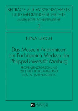 Das Museum Anatomicum am Fachbereich Medizin der Philipps-Universität Marburg von Ulrich,  Nina