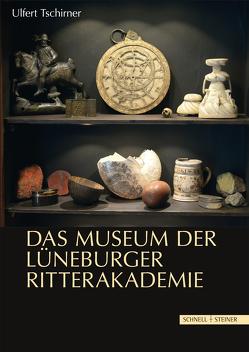 Das Museum der Lüneburger Ritterakademie von Tschirner,  Ulfert