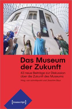 Das Museum der Zukunft von Baur,  Joachim