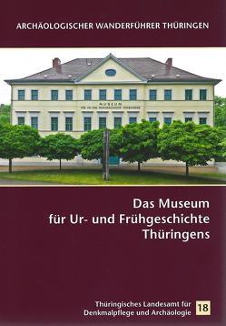 Das Museum für Ur- und Frühgeschichte Thüringens von Ostritz,  Sven, Raasch-Bertram,  Julia, Walter,  Diethard