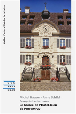 Das Museum Hôtel-Dieu in Porrentruy von Clerc,  Valérie, Hauser,  Michel, Ledermann,  Frančois, Schild,  Anne